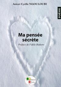 Anicet Cyrille Ngouloubi - Ma pensée secrète.