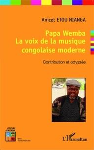 Anicet Etou Nianga - Papa Wemba, la voix de la musique congolaise moderne - Contribution et odyssée.