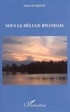 Anicet Karege - Sous le déluge rwandais.
