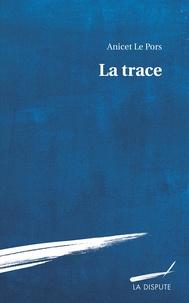 Anicet Le Pors - La trace.