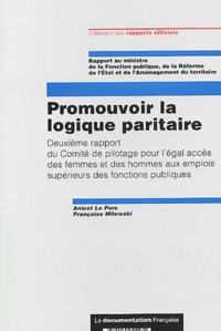 Anicet Le Pors et Françoise Milewski - Promouvoir la logique paritaire - Deuxième rapport du Comité de pilotage pour l'égal accès des femmes et des hommes aux emplois supérieurs des fonctions publiques.