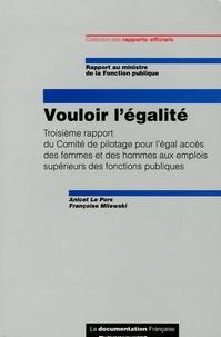 Anicet Le Pors et Françoise Milewski - Vouloir l'égalité - Troisième rapport du Comité de pilotage pour l'égal accès des femmes et des hommes aux emplois supérieurs des fonctions publiques.