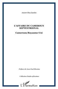 Anicet Oloa Zambo - L'affaire du Cameroun septentrional - Cameroun/Royaume-Uni.
