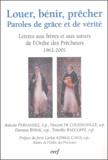 Aniceto Fernandez et Vincent de Couesnongle - Louer, bénir, prêcher - Paroles de grâces et de vérité : Lettres aux frères et aux soeurs de l'Ordre des Prêcheurs (1962-2001).