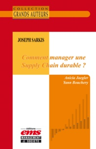 Anicia Jaegler et Yann Bouchery - Joseph Sarkis - Comment manager une Supply Chain durable ?.