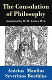 Anicius Manlius Severinus Boethius et H. R. James - The Consolation of Philosophy (translated by H. R. James M.A.).