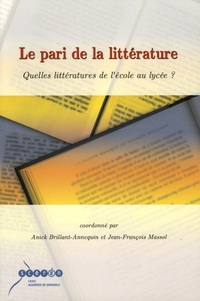 Anick Brillant-Annequin et Jean-François Massol - Le pari de la littérature - Quelles littératures de l'école au lycée ?.