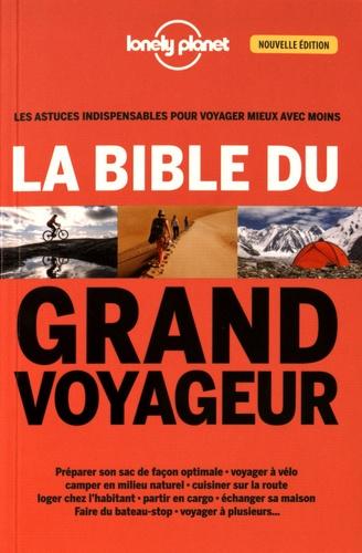 Anick-Marie Bouchard et Guillaume Charroin - La bible du grand voyageur.