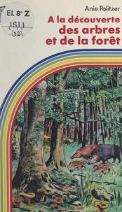 Anie Politzer et Michel Politzer - À la découverte des arbres et de la forêt.