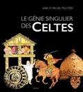 Anie Politzer et Michel Politzer - Le génie singulier des Celtes - Une aventure humaine en Gaule au Ier siècle avant J.-C..
