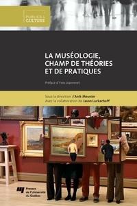 Anik Meunier - La muséologie, champ de théories et de pratiques.