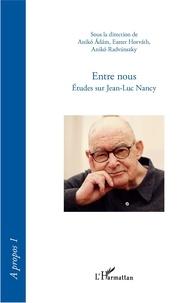 Aniko Adam et Eszter Horvath - Entre nous - Etudes sur Jean-Luc Nancy.