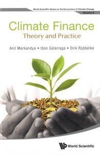 Anil Markandya et Ibon Galarraga - Climate Finance - Theory And Practice.