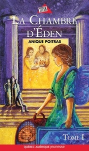 Anique Poitras - La Chambre d'Éden  : Sara 03- La chambre d'Éden Tome 1.