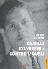 Anique Sylvestre - Camille Sylvestre : contre l'oubli.