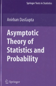 Anirban DasGupta - Asymptotic Theory of Statistics and Probability.