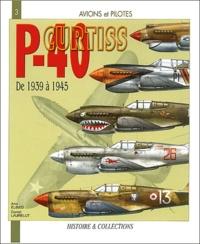 Anis Elbied et Daniel Laurelut - Le curtis P-40 - De 1939 à 1945.