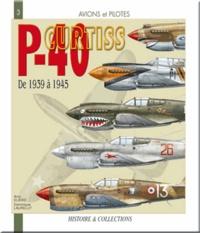 Anis Elbied et Daniel Laurelut - Le Curtiss P-40 - De 1939 à 1945.