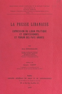Anis Moussallem et Georges Burdeau - La presse libanaise - Expression du Liban politique et confessionnel et Forum des pays arabes.