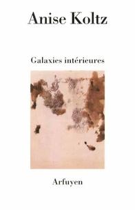 Anise Koltz - Galaxies intérieures.
