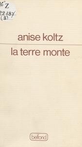 Anise Koltz - La Terre monte.