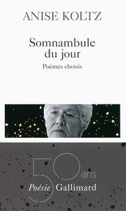 Anise Koltz - Somnambule du jour - Poèmes choisis.