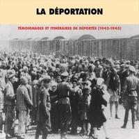 Anise Postel-Vinay et Harald Folke - La déportation. Témoignages et itinéraires de déportés 1942-1945.