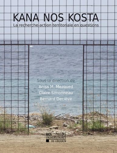 Aniss Mouad Mezoued et Claire Simonneau - Kana Nos Kosta - La recherche-action territoriale en questions.