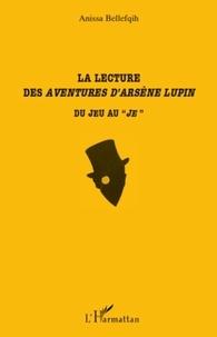 """Anissa Bellefqih - La lecture des Aventures d'Arsène Lupin - Du jeu au """"je""""."""