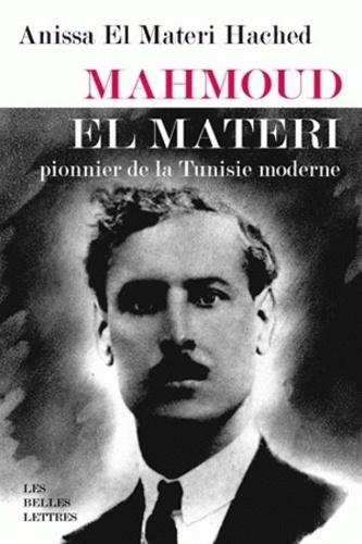 Anissa El Materi Hached - Mahmoud el Materi - Pionnier de la Tunisie moderne.