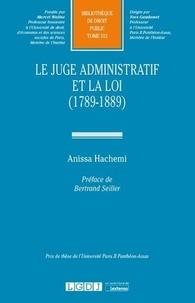 Anissa Hachemi - Le juge administratif et la loi (1789-1889).
