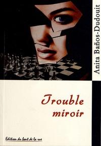 Anita Baños-Dudouit - Trouble miroir.