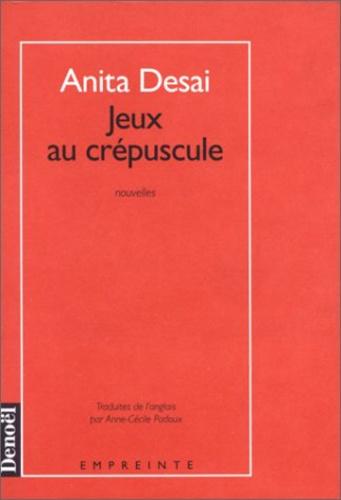 Anita Desai - Jeux au crépuscule.