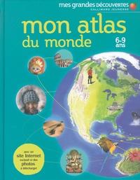 Anita Ganeri et Chris Oxlade - Mon atlas du monde - 6-9 Ans.