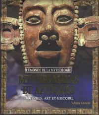 Anita Ganeri - Mythes Mayas et Aztèques - Légendes, art et histoire.