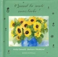 Anita Gewald et Barbara Wedekind - Quand la santé nous lâche !.