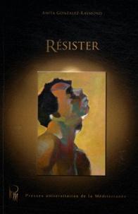 Anita Gonzalez-Raymond - Résister.
