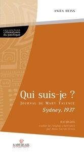Anita Heiss - Qui suis-je ? - Le journal de Mary Talence, Sydney 1937.