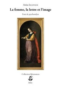 Anita Izcovich - La femme, la lettre et l'image.