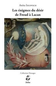 Anita Izcovich - Les énigmes du désir de Freud à Lacan.