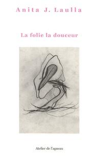 Anita J. Laulla - La folie la douceur.