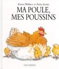 Anita Jeram et Karen Wallace - Ma poule, mes poussins.