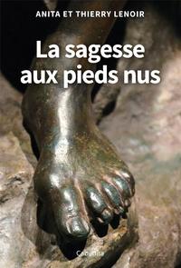 Anita Lenoir et Thierry Lenoir - La sagesse aux pieds nus.