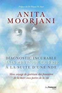 Anita Moorjani - Diagnostic incurable mais revenue guérie à la suite d'une NDE - Mon voyage de guérison des frontières de la mort aux portes de la vie.