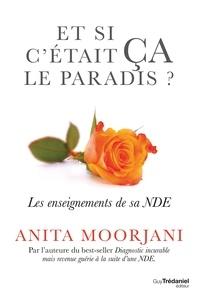 Anita Moorjani - Et si c'était ça le paradis - Les enseignement de sa NDE.
