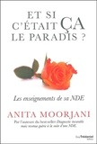 Anita Moorjani - Et si c'était ça le paradis ? - Les enseignements de sa NDE.