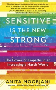 Anita Moorjani - Sensitive is the New Strong - The Power of Empaths in an Increasingly Harsh World.