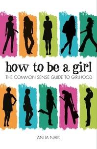 Anita Naik - How to be a Girl.