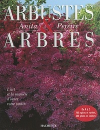 Anita Pereire et Arnaud Descat - Arbustes et arbres - L'art et la manière d'orner votre jardin.