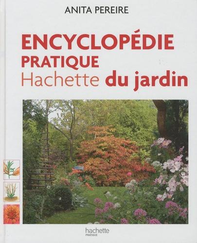 Anita Pereire - Encyclopédie pratique Hachette du jardin - Offert, Le guide pratique pour bien choisir et entretenir fleurs, arbres et arbutes.